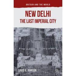 New Delhi, the Last Imperial City by David A. Johnson, 9781137469861.