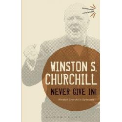 Never Give In!, Winston Churchill's Speeches by Sir Winston S. Churchill, 9781472520852.