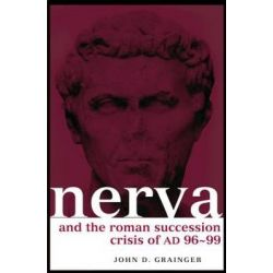 Nerva and the Roman Successtion Crisis of AD 96-99, Roman Imperial Biographies by Dr. John D. Grainger, 9780415349581.