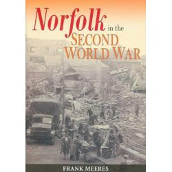 Norfolk in the Second World War by Frank Meeres, 9781860773891.