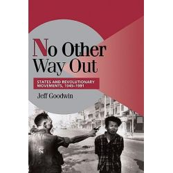 No Other Way Out, States and Revolutionary Movements, 1945-1991 by Jeff Goodwin, 9780521620697.