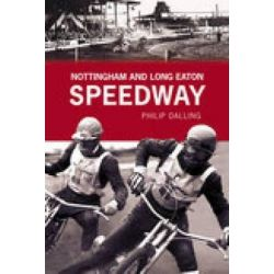 Nottingham and Long Eaton Speedway by Graham Dalling, 9780752441634.