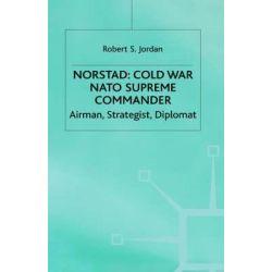 Norstad - Cold-war Supreme Commander, Airman, Strategist, Diplomat by Robert S. Jordan, 9780333490853.