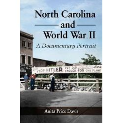 North Carolina and World War II, A Documentary Portrait by Anita Price Davis, 9780786479849.