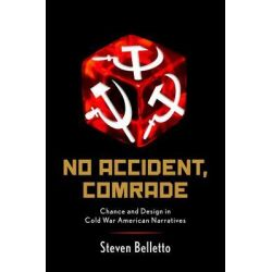 No Accident, Comrade, Chance and Design in Cold War American Narratives by Steven Belletto, 9780199826889.
