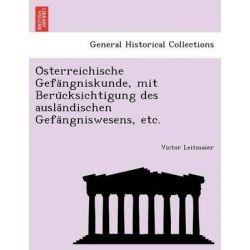 O Sterreichische Gefa Ngniskunde, Mit Beru Cksichtigung Des Ausla Ndischen Gefa Ngniswesens, Etc. by Victor Leitmaier, 9781241777425.