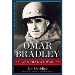 Omar Bradley, General at War by Jim DeFelice, 9781621572978.