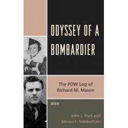 Odyssey of a Bombardier, The POW Log of Richard M. Mason by John J. Hurt, 9781611494952.