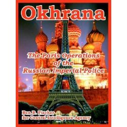Okhrana, The Paris Operations of the Russian Imperial Police by Ben B Fischer, 9781410220622.