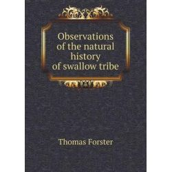 Observations of the Natural History of Swallow Tribe by Thomas Forster, 9785518997745.