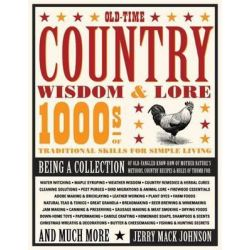 Old-Time Country Wisdom and Lore, 1000s of Traditional Skills for Simple Living by Jerry Mack Johnson, 9780760340011.