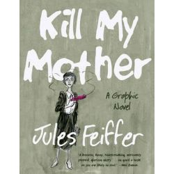Kill My Mother, A Graphic Novel by Jules Feiffer, 9780871403148.
