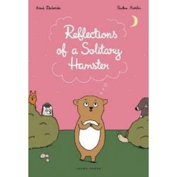 The Reflections of a Solitary Hamster by Astrid Desbordes, 9781877467455.