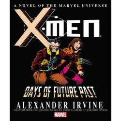 X-Men : Days of Future Past , A Novel of the Marvel Universe by Marvel Comics, 9780785189756.