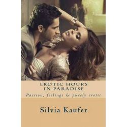 Erotic Hours in Paradise by Silvia Kaufer, 9781518840289.