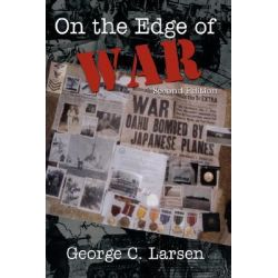 On The Edge Of War by George C. Larsen, 9781434307798.