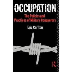 Occupation, The Policies and Practices of Military Conquerors by Eric Carlton, 9780415058469.