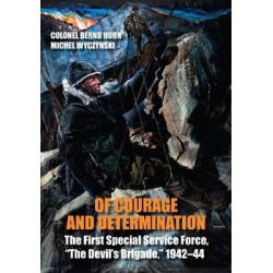 """Of Courage and Determination, The First Special Service Force, """"The Devil's Brigade"""", 1942-44 by Colonel Bernd Horn, 9781459709645."""