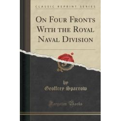 On Four Fronts with the Royal Naval Division (Classic Reprint) by Geoffrey Sparrow, 9781331204749.