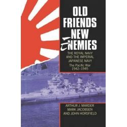 Old Friends, New Enemies. the Royal Navy and the Imperial Japanese Navy: Vol.2, Volume 2: The Pacific War 1942-1945 by Arthur Jacob Marder, 9780198201502.