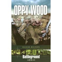 Oppy Wood, Battleground Europe by David Bilton, 9781844152483.