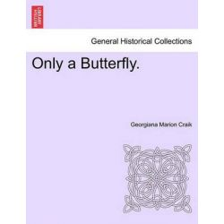 Only a Butterfly. by Georgiana Marion Craik, 9781241481230.
