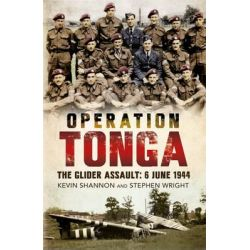 Operation Tonga, The Glider Assault: 6 June 1944 by Kevin Shannon, 9781781553978.