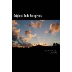 Origin of Indo Europeans, A Study of Origin and Expansion of Humankind on the Globe by Dr Ravi Prakash Arya, 9788187710509.