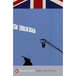 Orwell and Politics, Penguin Modern Classics by George Orwell, 9780141185187.