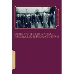 OSS Field Manuals, Morale Operations FN by Director of Strategic Services, 9781511820998.
