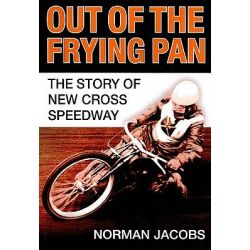 Out of the Frying Pan, The Story of the New Cross Speedway by Norman Jacobs, 9780752444765.