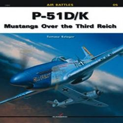 P-51 D/K, Mustangs Over the Third Reich by Tomasz Szlagor, 9788360445389.