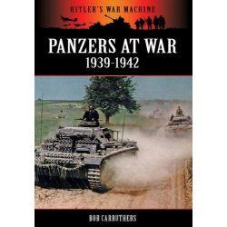 Panzers at War 1939-1942, Hitler's War Machine by Bob Carruthers, 9781781591307.
