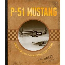 P-51 Mustang, Seventy Five Years of America's Most Famous Warbird by Cory Graff, 9780760348598.