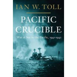 Pacific Crucible, War at Sea in the Pacific, 1941-1942 by Ian W. Toll, 9780393068139.