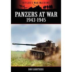 Panzers at War 1943-45, Hitler's War Machine by Bob Carruthers, 9781908538031.