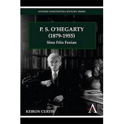 P.S. O'Hegarty (1879-1955), Sinn Fein Fenian by Keiron Curtis, 9781843318590.