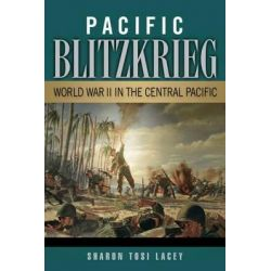 Pacific Blitzkrieg, World War II in the Central Pacific by Sharon Tosi Lacey, 9781574416091.