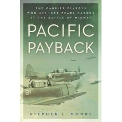 Pacific Payback, The Carrier Aviators Who Avenged Pearl Harbor at the Battle of Midway by Stephen L. Moore, 9780451465528.