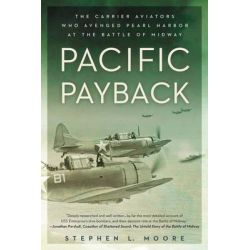 Pacific Payback, The Carrier Aviators Who Avenged Pearl Harbor at the Battle of Midway by Stephen L. Moore, 9780451465535.