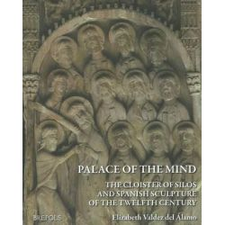 Palace of the Mind. the Cloister of Silos and Spanish Sculpture of the Twelfth Century by Elizabeth Valdez Alamo, 9782503517117.