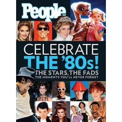 """People"" Celebrate the 80's, The Stars, the Fads, the Moments You'll Never Forget by People Magazine, 9781603200264."