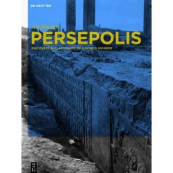 Persepolis, Discovery and Afterlife of a World Wonder by Ali Mousavi, 9781614510284.