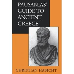 Pausanias, Guide to Ancient Greece by Christian Habicht, 9780520061705.