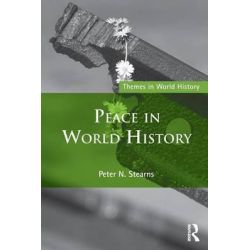 Peace in World History, Themes in World History by Peter N. Stearns, 9780415716611.