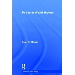 Peace in World History, Themes in World History by Peter N. Stearns, 9780415716604.
