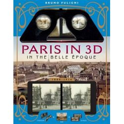 Paris in 3D in the Belle Epoque (1880-1914), A Book Plus a Stereoscopic Viewer and 34 3D Photos by Bruno Fuligni, 9781579129583.