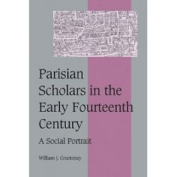 Parisian Scholars in the Early Fourteenth Century, A Social Portrait by William J. Courtenay, 9780521025102.