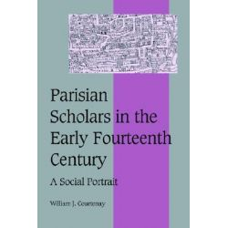 Parisian Scholars in the Early Fourteenth Century, A Social Portrait by William J. Courtenay, 9780521642125.