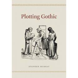 Plotting Gothic by Stephen Murray, 9780226191805.
